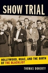 Show Trial: Hollywood, HUAC, and the Birth of the Blacklist