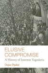 Elusive Compromise:A History of Interwar Yugoslavia
