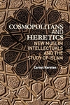 Cosmopolitans and Heretics:New Muslim Intellectuals and the Study of Islam