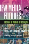 New Media Futures : The Rise of Women in the Digital Arts
