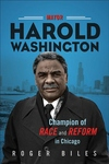 Mayor Harold Washington : Champion of Race and Reform in Chicago