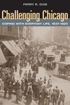Challenging Chicago:Coping with Everyday Life, 1837-1920