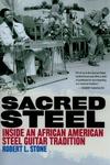 Sacred Steel:Inside an African American Steel Guitar Tradition