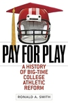 Pay for Play:A History of Big-Time College Athletic Reform