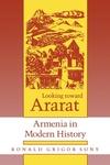 Looking Toward Ararat:Armenia in Modern History