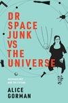 Dr Space Junk vs The Universe: Archaeology and the Future