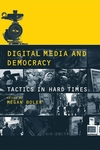 Digital Media and Democracy:Tactics in Hard Times