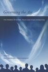 Governing the Air:The Dynamics of Science, Policy, and Citizen Interaction