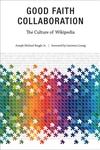 Good Faith Collaboration:The Culture of Wikipedia