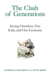 The Clash of Generations:Saving Ourselves, Our Kids, and Our Economy