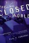 The Closed World:Computers and the Politics of Discourse in Cold War America