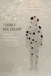 I Don't See Color : Personal and Critical Perspectives on White Privilege
