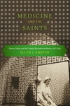 Medicine and the Saints : Science, Islam, and the Colonial Encounter in Morocco, 1877-1956