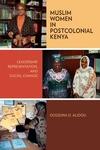 Muslim Women in Postcolonial Kenya:Leadership, Representation, and Social Change