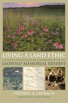 Living a Land Ethic:A History of Cooperative Conservation on the Leopold Memorial Reserve