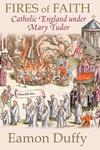 Fires of Faith:Catholic England under Mary Tudor