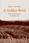 A Golden Weed:Tobacco and Environment in the Piedmont South