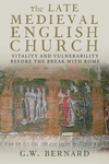 The Late Medieval English Church:Vitality and Vulnerability Before the Break with Rome