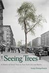 Seeing Trees : A History of Street Trees in New York City and Berlin
