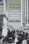 Climate Change from the Streets: How Conflict and Collaboration Strengthen the Environmental Justice