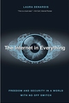 The Internet in Everything: Freedom and Security in a World with No Off Switch