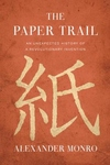 The Paper Trail: An Unexpected History of a Revolutionary Invention