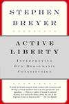 Active Liberty:Interpreting Our Democratic Constitution