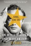 Gods Like Us:On Movie Stardom and Modern Fame