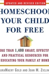 Homeschool Your Child for Free:More Than 1,400 Smart, Effective, and Practical Resources for Educating Your Family at Home