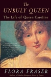 The Unruly Queen:The Life of Queen Caroline