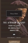 The African Trilogy:Things Fall Apart; No Longer at Ease; Arrow of God