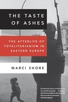 The Taste of Ashes:The Afterlife of Totalitarianism in Eastern Europe