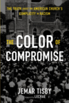 Color of Compromise: The Truth about the American Church's Complicity in Racism
