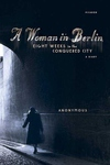 A Woman in Berlin:Eight Weeks in the Conquered City - A Diary