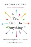 """You Can Do Anything : The Surprising Power of a """"Useless"""" Liberal Arts Education"""