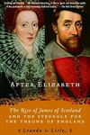 After Elizabeth:The Rise of James of Scotland and the Struggle for the Throne of England