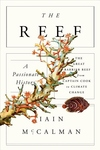 The Reef:A Passionate History - The Great Barrier Reef from Captain Cook to Climate Change