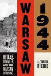 Warsaw 1944:Hitler, Himmler, and the Warsaw Uprising