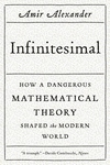 Infinitesimal: How a Dangerous Mathematical Theory Shaped the Modern World