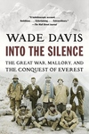 Into the Silence:The Great War, Mallory, and the Conquest of Everest