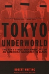 Tokyo Underworld:The Fast Times and Hard Life of an American Gangster in Japan