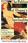 The Politics of Women's Spirituality:Essays by Founding Mothers of the Movement