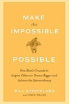 Make the Impossible Possible:One Man's Crusade to Inspire Others to Dream Bigger and Achieve the Extraordinary