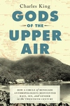 Gods of the Upper Air : How a Circle of Renegade Anthropologists Reinvented Race, Sex, and Gender in the Twentieth Century