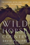 Wild Horse Country: The History, Myth, and Future of the Mustang, Americas Horse