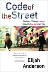 Code of the Street:Decency, Violence, and the Moral Life of the Inner City