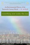 Something New under the Sun:An Environmental History of the Twentieth-Century World