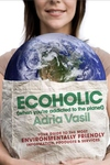 Ecoholic:Your Guide to the Most Environmentally Friendly Information, Products, and Services
