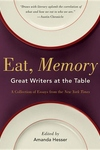 Eat, Memory:Great Writers at the Table - A Collection of Essays from the New York Times