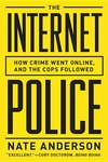 The Internet Police:How Crime Went Online, and the Cops Followed